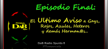DaB Radio 3.0 - Episodio Final: Ultimo Aviso Gays, Rojos, ...